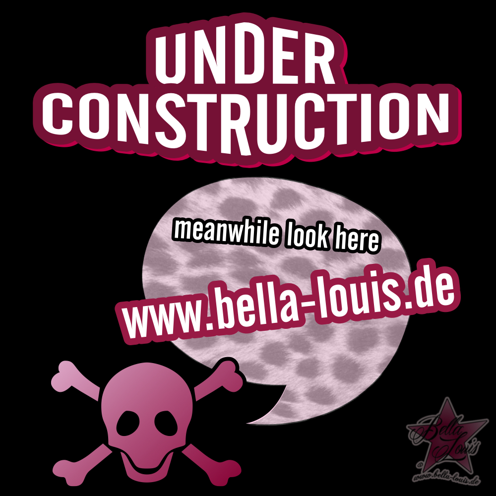 Under Construction! Meanwhile look at www.bella-louis.de